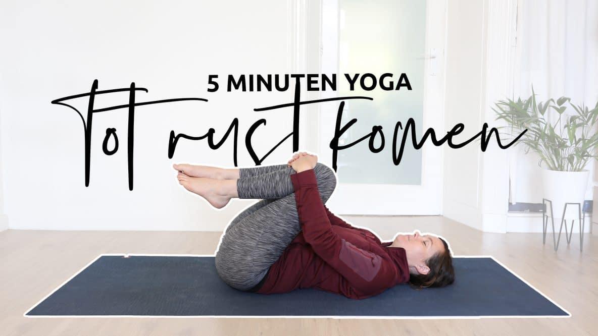 In 5 minuten tot rust komen met yoga